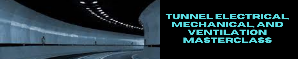 Tunnel Electrical, Mechanical, and Ventilation Masterclass